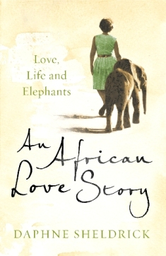 An African Love Story By Dame Daphne Sheldrick